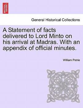 Paperback A Statement of Facts Delivered to Lord Minto on His Arrival at Madras with an Appendix of Official Minutes Book
