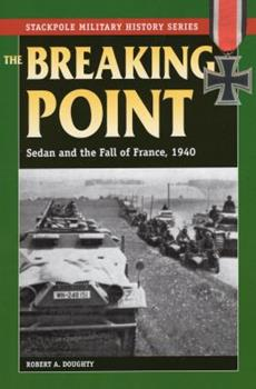 The Breaking Point: Sedan and the Fall of France, 1940 - Book  of the Stackpole Military History