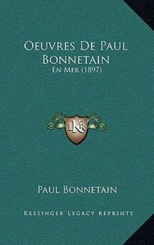 Hardcover Oeuvres de Paul Bonnetain : En Mer (1897) Book