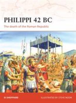 Philippi 42 BC: The death of the Roman Republic (Campaign) - Book #199 of the Osprey Campaign