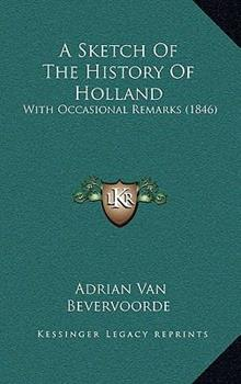 Hardcover A Sketch Of The History Of Holland: With Occasional Remarks (1846) Book
