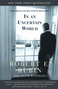 In an Uncertain World: Tough Choices from Wall Street to Washington 0375757309 Book Cover