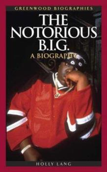 The Notorious B.I.G.: A Biography - Book  of the Greenwood Biographies