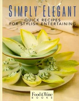 Simply Elegant: Quick Recipes for Stylish Entertaining 0916103269 Book Cover