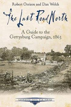 The Last Road North: A Guide to the Gettysburg Campaign, 1863 161121243X Book Cover