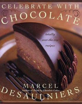 Celebrate with Chocolate: Totally Over-the-Top Recipes 0688162983 Book Cover