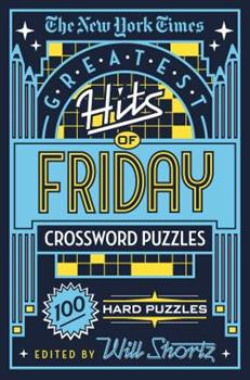 Paperback The New York Times Greatest Hits of Friday Crossword Puzzles: 100 Hard Puzzles Book