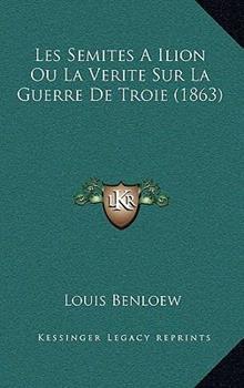 Hardcover Les Semites a Ilion Ou la Verite Sur la Guerre de Troie Book