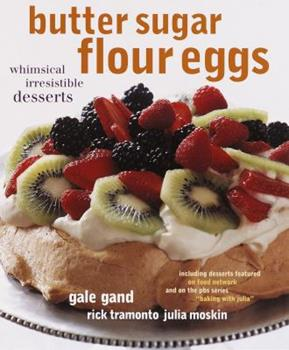 Butter Sugar Flour Eggs: Whimsical Irresistible Desserts 0609604201 Book Cover