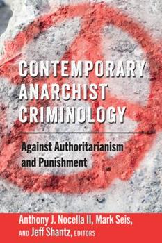 Paperback Contemporary Anarchist Criminology : Against Authoritarianism and Punishment Book