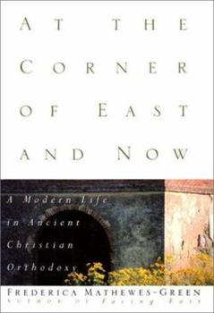 Paperback At the Corner of East and Now: A Modern Life in Ancient Christian Orthodoxy Book