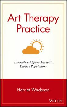 Art Therapy Practice: Innovative Approaches with Diverse Populations 0471330582 Book Cover