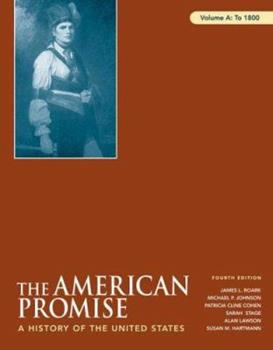 The American Promise: A History of the United States, Volume A: To 1800 0312469993 Book Cover