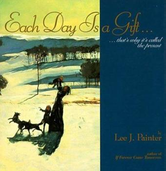 Each Day Is a Gift: That's Why It's Called the Present 1563522950 Book Cover