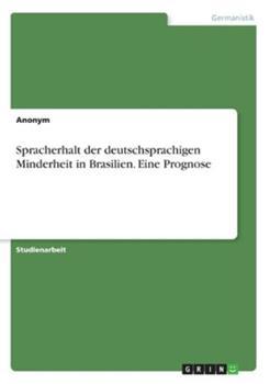 Paperback Spracherhalt der deutschsprachigen Minderheit in Brasilien. Eine Prognose [German] Book