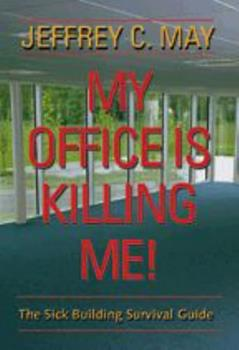 My Office Is Killing Me!: The Sick Building Survival Guide 0801883423 Book Cover