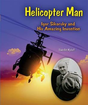 Library Binding Helicopter Man : Igor Sikorsky and His Amazing Invention Book