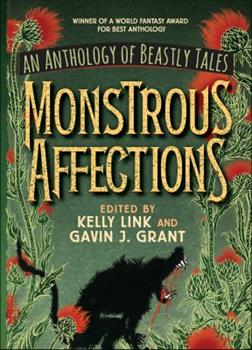 Monstrous Affections: An Anthology of Beastly Tales 1536206415 Book Cover
