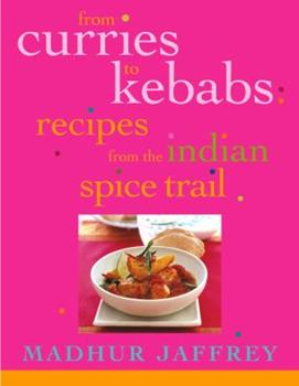 From Curries to Kebabs: Recipes from the Indian Spice Trail 0609607049 Book Cover