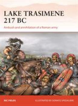 Lake Trasimene 217 BC: Ambush and annihilation of a Roman army - Book #303 of the Osprey Campaign