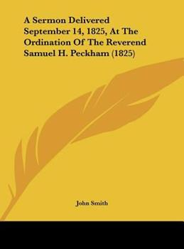 Hardcover A Sermon Delivered September 14, 1825, at the Ordination of the Reverend Samuel H. Peckham (1825) Book