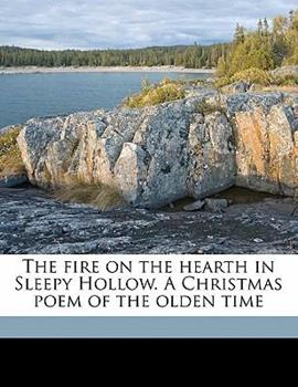 Paperback The Fire on the Hearth in Sleepy Hollow a Christmas Poem of the Olden Time Book