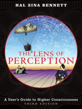 The Lens of Perception: A User's Guide to Higher Consciousness 1587613166 Book Cover