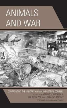 Animals and War: Confronting the Military-Animal Industrial Complex 1498520863 Book Cover