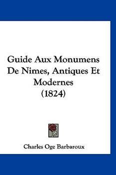 Hardcover Guide Aux Monumens de Nimes, Antiques et Modernes Book