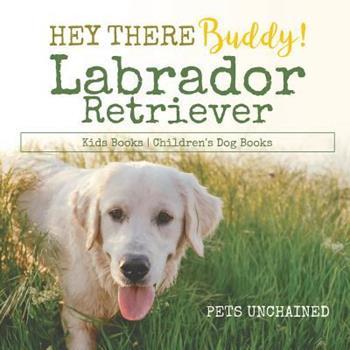 Paperback Hey There Buddy! - Labrador Retriever Kids Books - Children's Dog Books Book