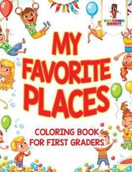Paperback My Favorite Places: Coloring Book for First Graders Book