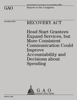 Paperback Recovery Act: Head Start Grantees Expand Services, but More Consistent Communication Could Improve Accountability and Decisions abou Book