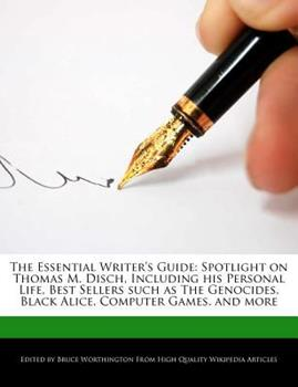 Paperback The Essential Writer's Guide : Spotlight on Thomas M. Disch, Including His Personal Life, Best Sellers Such As the Genocides, Black Alice, Computer Gam Book