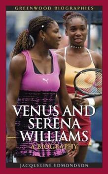 Venus and Serena Williams: A Biography - Book  of the Greenwood Biographies