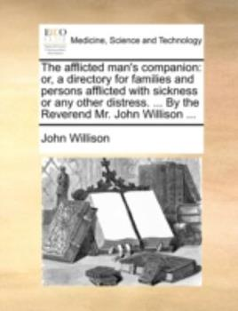 Paperback The Afflicted Man's Companion: Or, a Directory for Families and Persons Afflicted with Sickness or Any Other Distress. ... by the Reverend Mr. John W Book