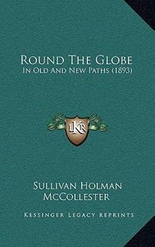 Hardcover Round the Globe : In Old and New Paths (1893) Book