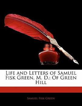 Paperback Life and Letters of Samuel Fisk Green, M D : Of Green Hill Book