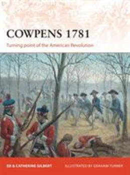 Cowpens 1781: Turning point of the American Revolution - Book #283 of the Osprey Campaign
