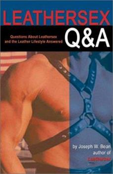 Leathersex Q&A: Questions About Leathersex and the Leather Lifestyle Answered 1881943011 Book Cover