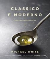 Classico e Moderno: Essential Italian Cooking 0345530527 Book Cover