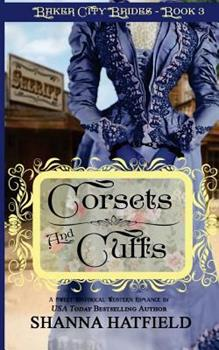 Corsets and Cuffs - Book #3 of the Baker City Brides