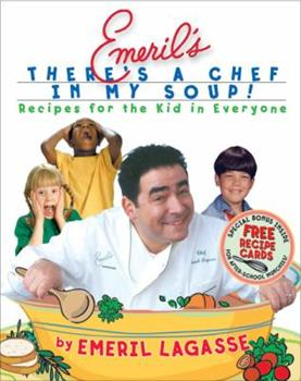 Emeril's There's a Chef in My Soup! Recipes for the Kid in Everyone 0688177069 Book Cover