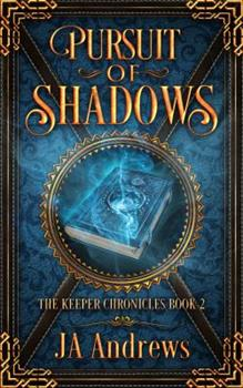 Pursuit of Shadows - Book #2 of the Keeper Chronicles