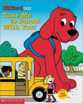 Take Me to School with You (Clifford) - Book  of the Clifford the Big Red Dog