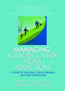 Hardcover Managing Your Recovery from Addiction: A Guide for Executives, Senior Managers, and Other Professionals Book
