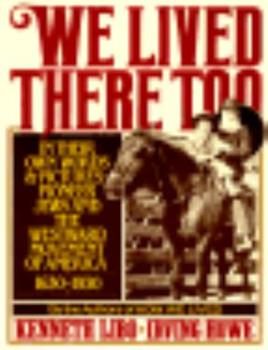 We Lived There Too: In Their Own Words and Pictures Pioneer Jews and the Westward Movement of America 1630-1930 0312858663 Book Cover