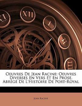 Paperback Oeuvres De Jean Racine: Oeuvres Diverses En Vers Et En Prose. Abr?g? De L'Histoire De Port-Royal Book