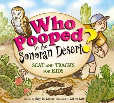 Who Pooped in the Sonoran Desert?: Scat and Tracks for Kids - Book  of the Who Pooped in the Park?