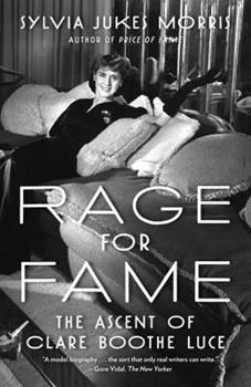 Rage for Fame: The Ascent of Clare Boothe Luce 0812992490 Book Cover