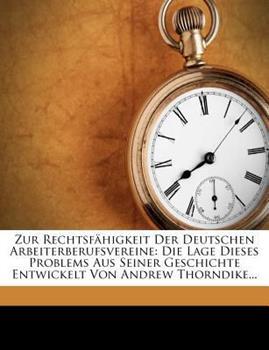 Paperback Zur Rechtsf?higkeit der Deutschen Arbeiterberufsvereine : Die Lage Dieses Problems Aus Seiner Geschichte Entwickelt Von Andrew Thorndike... Book
